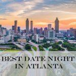 22 Best Date Night in Atlanta Options